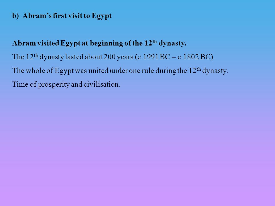 b) Abrams first visit to Egypt Abram visited Egypt at beginning of the 12 th dynasty.
