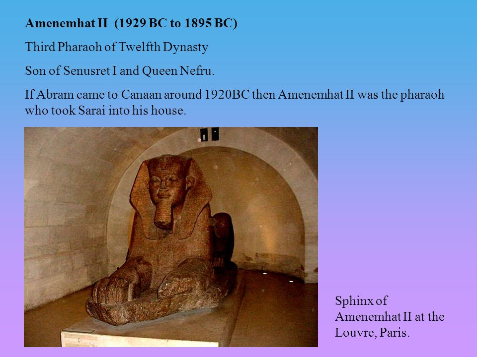 Amenemhat II (1929 BC to 1895 BC) Third Pharaoh of Twelfth Dynasty Son of Senusret I and Queen Nefru.