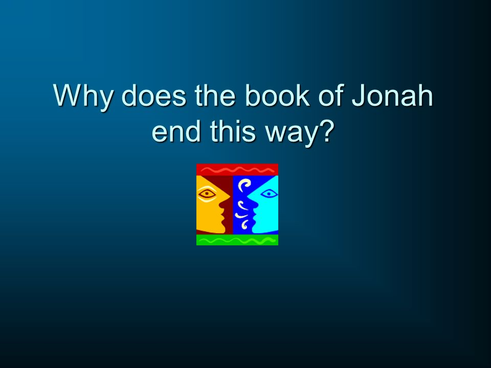 Why does the book of Jonah end this way?