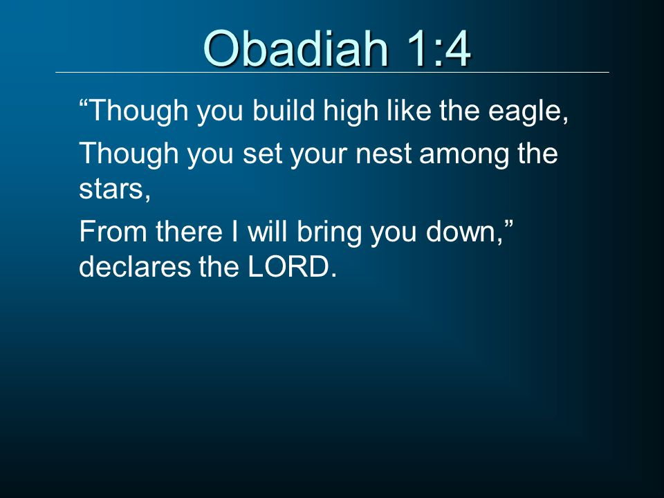 Obadiah 1:4 Though you build high like the eagle, Though you set your nest among the stars, From there I will bring you down, declares the LORD.
