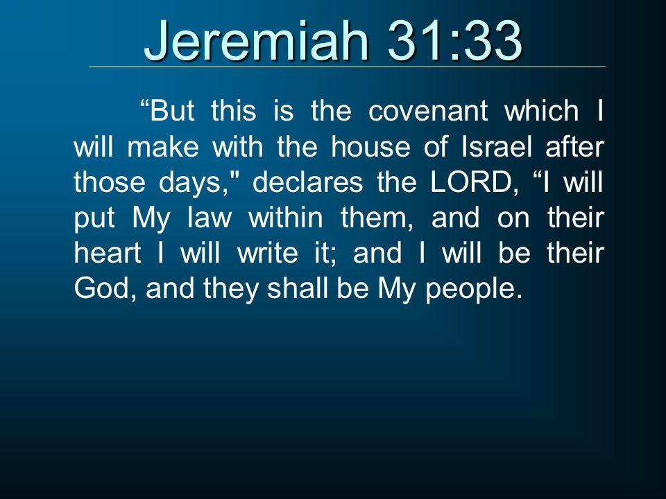 Jeremiah 31:33 But this is the covenant which I will make with the house of Israel after those days,