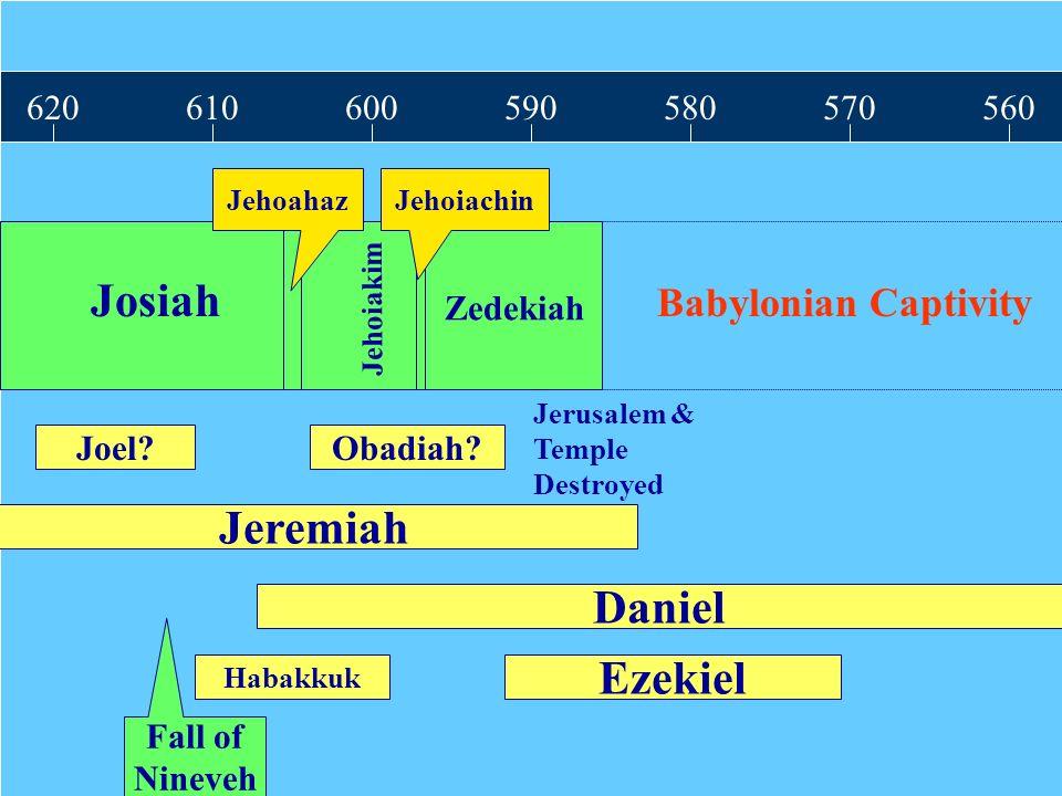 Amos 620 610 600 590 580 570 560 Josiah Jehoahaz Jehoiakim Jehoiachin Zedekiah Obadiah? Jeremiah Daniel Ezekiel Habakkuk Joel? Jerusalem & Temple Dest