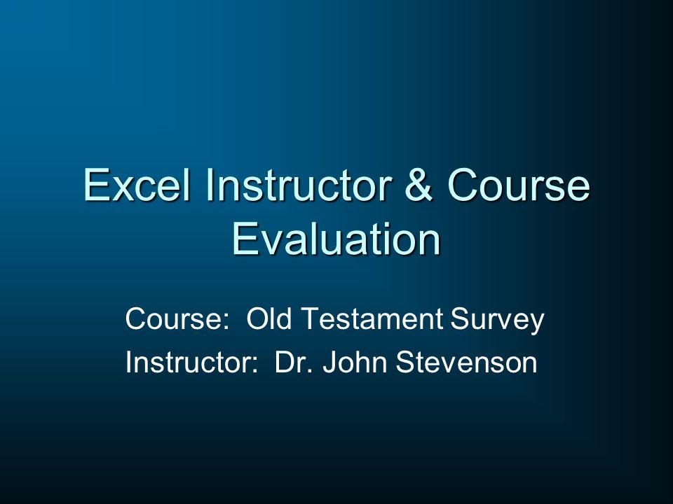 Excel Instructor & Course Evaluation Course: Old Testament Survey Instructor: Dr. John Stevenson