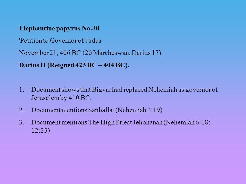 Elephantine papyrus No.30 'Petition to Governor of Judea' November 21, 406 BC (20 Marcheswan, Darius 17). Darius II (Reigned 423 BC – 404 BC). 1.Docum