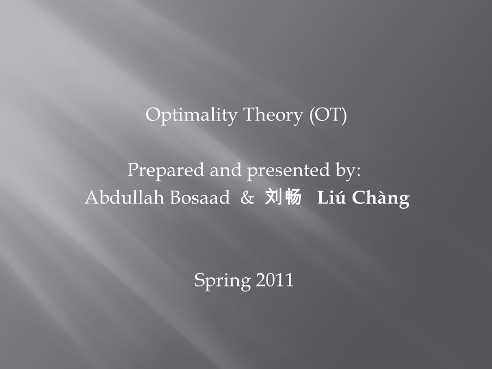 Optimality Theory (OT) Prepared and presented by: Abdullah Bosaad & Liú Chàng Spring 2011