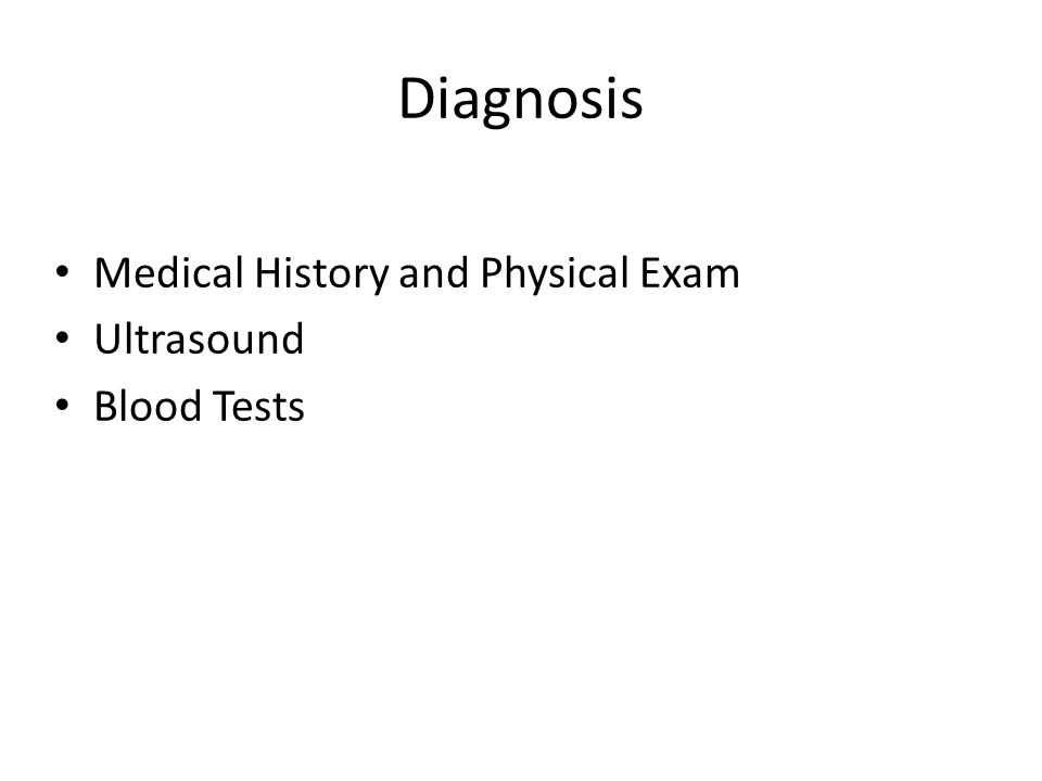 Diagnosis Medical History and Physical Exam Ultrasound Blood Tests