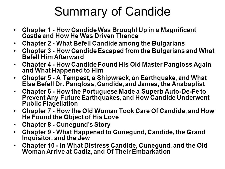 Summary of Candide Chapter 1 - How Candide Was Brought Up in a Magnificent Castle and How He Was Driven Thence Chapter 2 - What Befell Candide among t