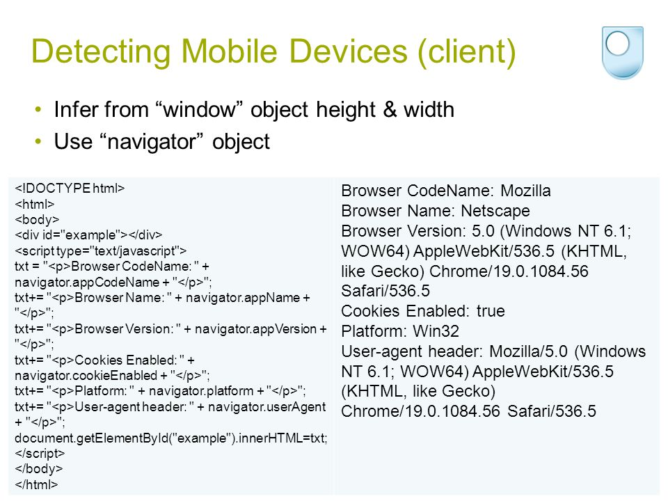 Detecting Mobile Devices (client) Infer from window object height & width Use navigator object txt =