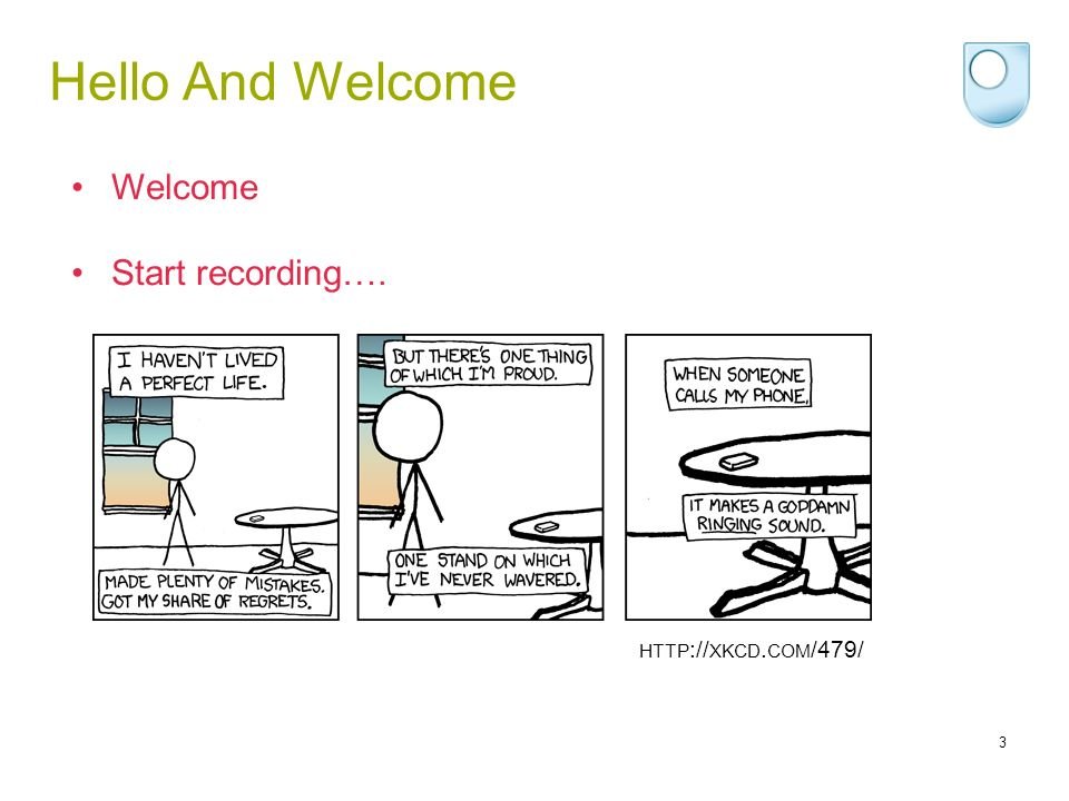 3 Hello And Welcome Welcome Start recording…. HTTP :// XKCD. COM /479/