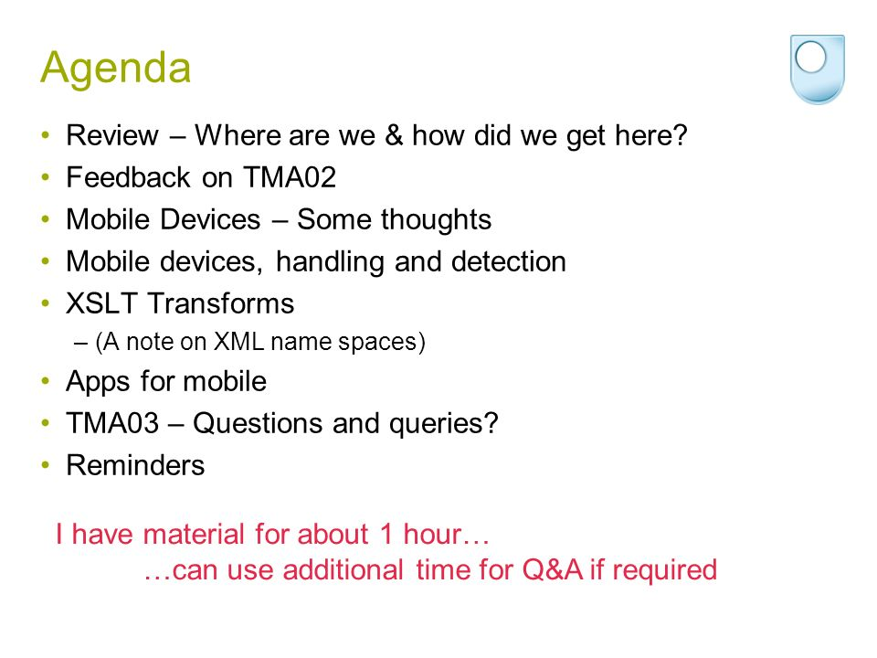 Agenda Review – Where are we & how did we get here? Feedback on TMA02 Mobile Devices – Some thoughts Mobile devices, handling and detection XSLT Trans