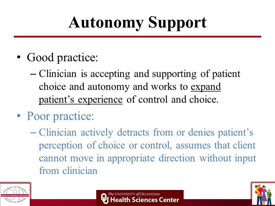 Autonomy Support Good practice: – Clinician is accepting and supporting of patient choice and autonomy and works to expand patients experience of cont