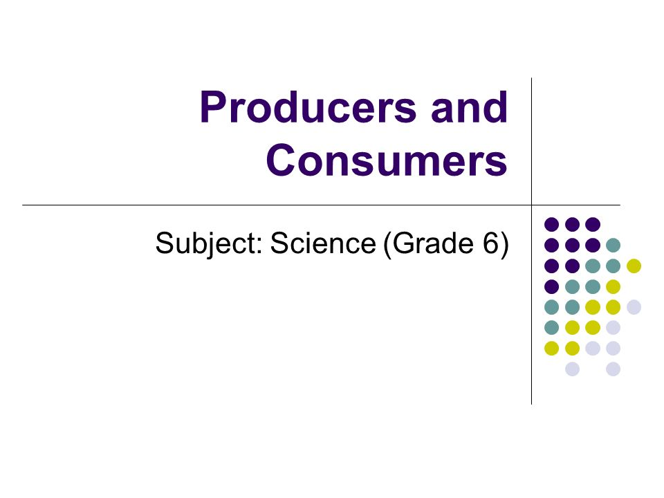 Producers and Consumers Subject: Science (Grade 6)