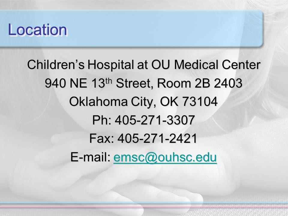 LocationLocation Childrens Hospital at OU Medical Center 940 NE 13 th Street, Room 2B 2403 Oklahoma City, OK 73104 Ph: 405-271-3307 Fax: 405-271-2421 E-mail: emsc@ouhsc.edu emsc@ouhsc.edu