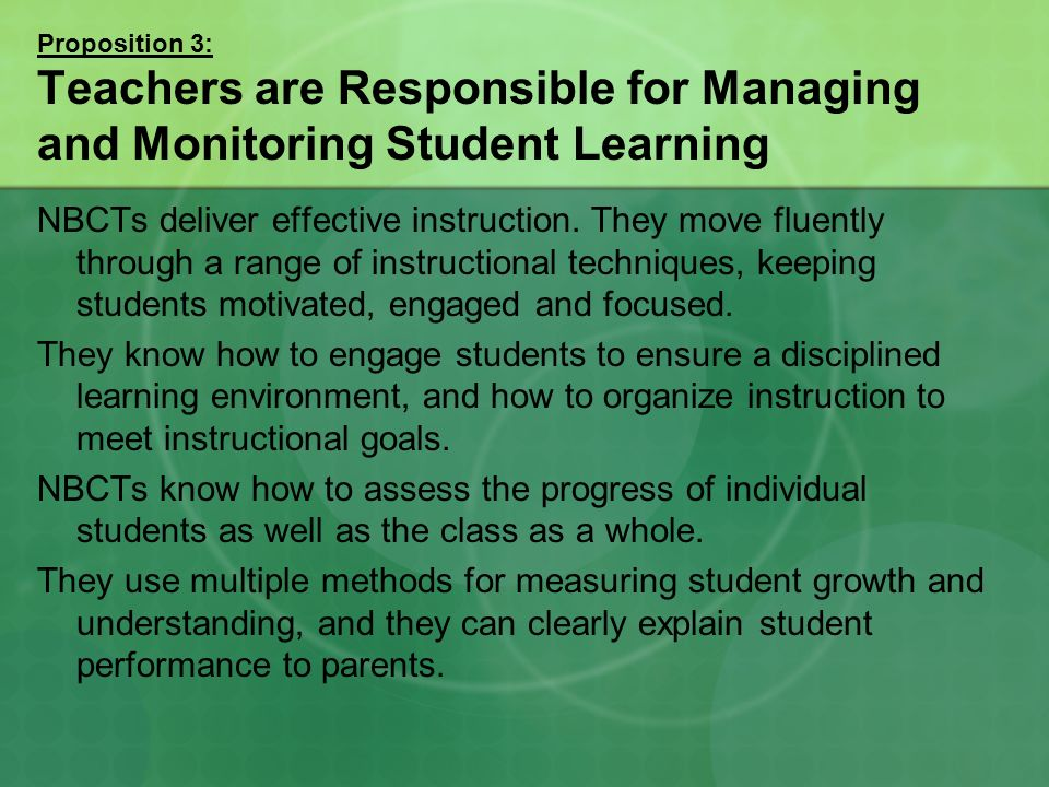 Proposition 3: Teachers are Responsible for Managing and Monitoring Student Learning NBCTs deliver effective instruction.