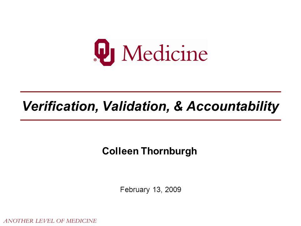 Verification, Validation, & Accountability February 13, 2009 Colleen Thornburgh