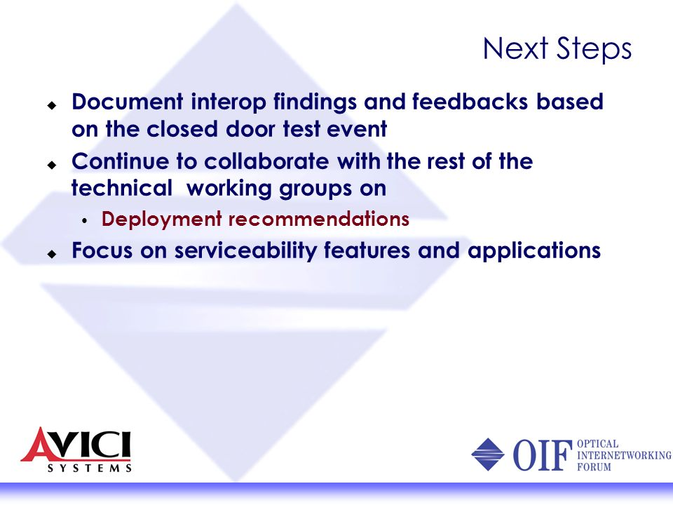 Next Steps Document interop findings and feedbacks based on the closed door test event Continue to collaborate with the rest of the technical working
