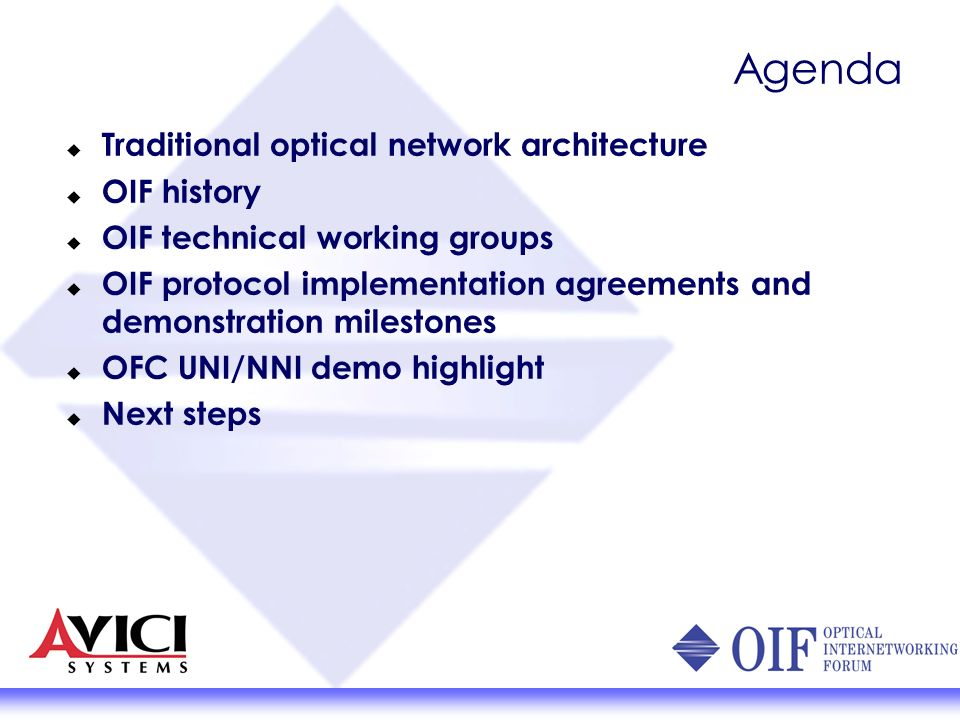 Agenda Traditional optical network architecture OIF history OIF technical working groups OIF protocol implementation agreements and demonstration milestones OFC UNI/NNI demo highlight Next steps