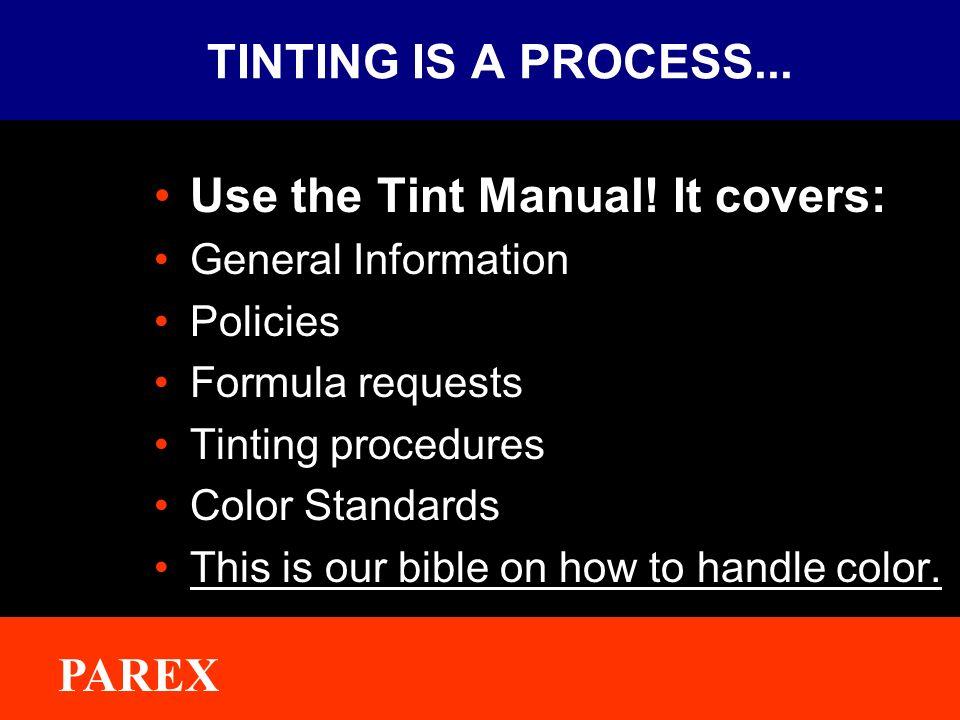 ® PAREX TINTING IS A PROCESS...Use the Tint Manual.