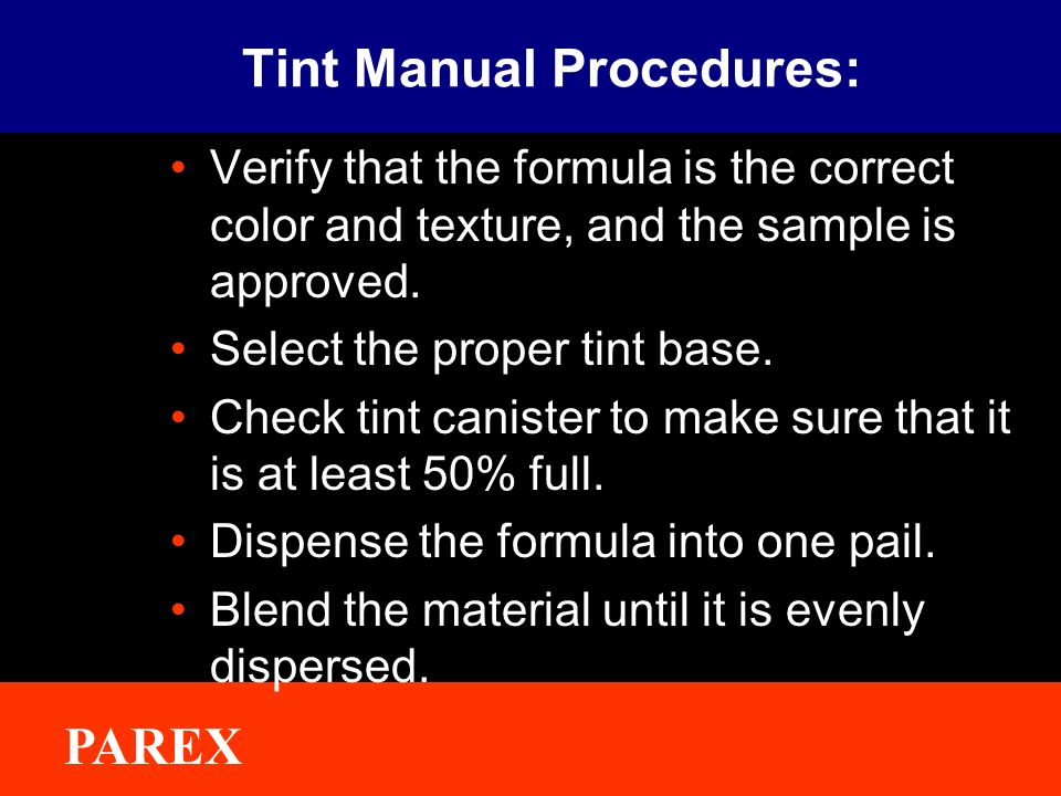 ® PAREX Tint Manual Procedures: Verify that the formula is the correct color and texture, and the sample is approved.