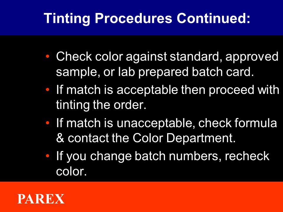 ® PAREX Tinting Procedures Continued: Check color against standard, approved sample, or lab prepared batch card.