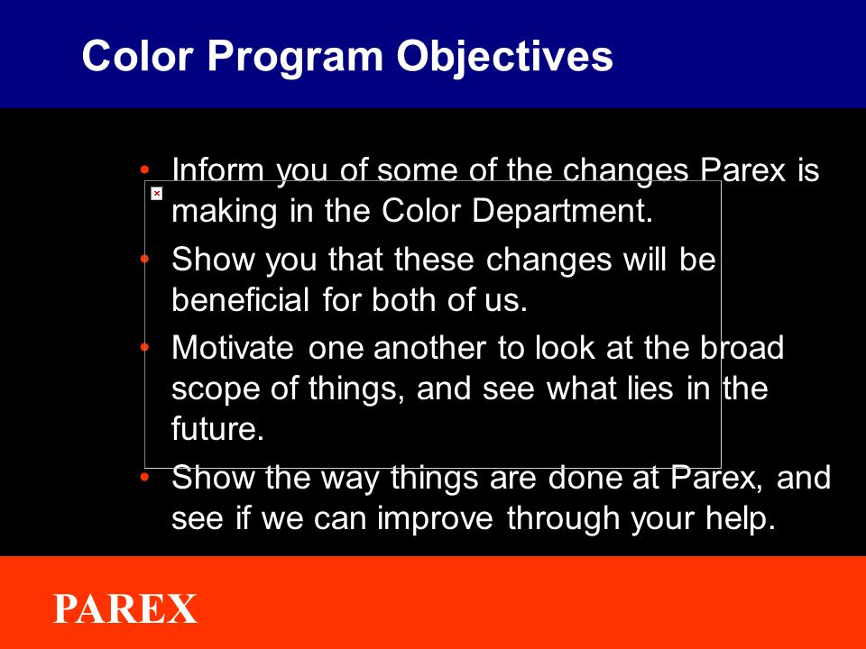 ® PAREX Color Program Objectives Inform you of some of the changes Parex is making in the Color Department.