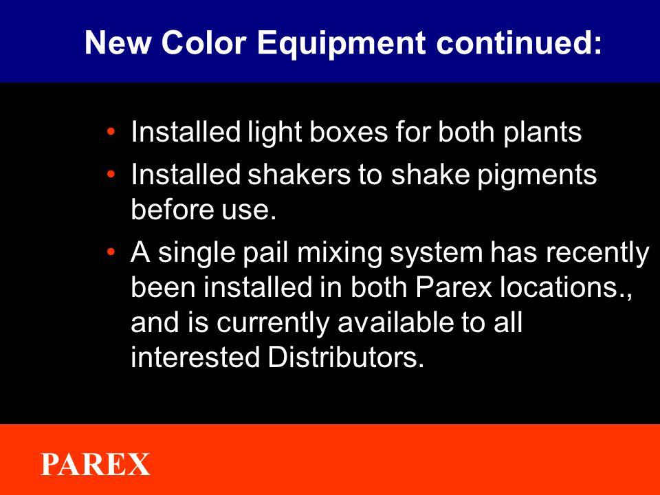 ® New Color Equipment continued: Installed light boxes for both plants Installed shakers to shake pigments before use.