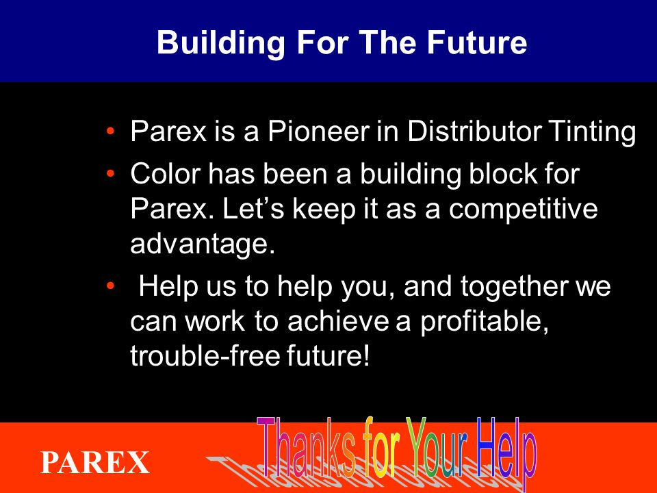 ® Building For The Future Parex is a Pioneer in Distributor Tinting Color has been a building block for Parex.
