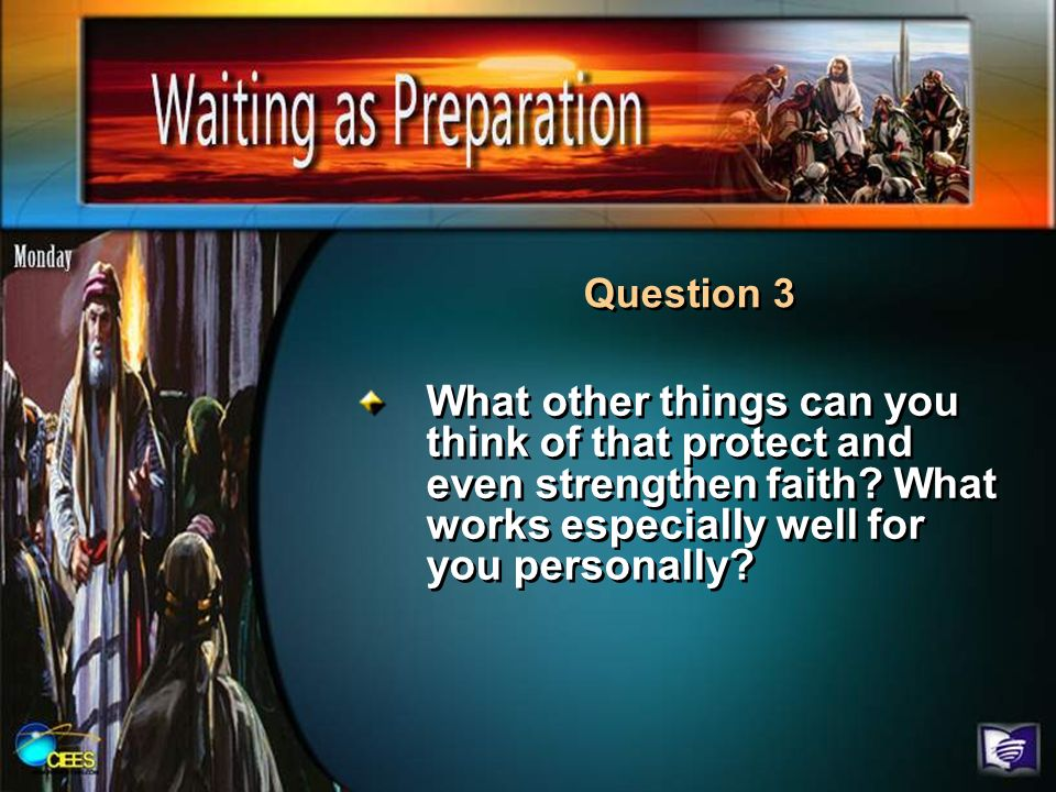 What other things can you think of that protect and even strengthen faith? What works especially well for you personally? Question 3