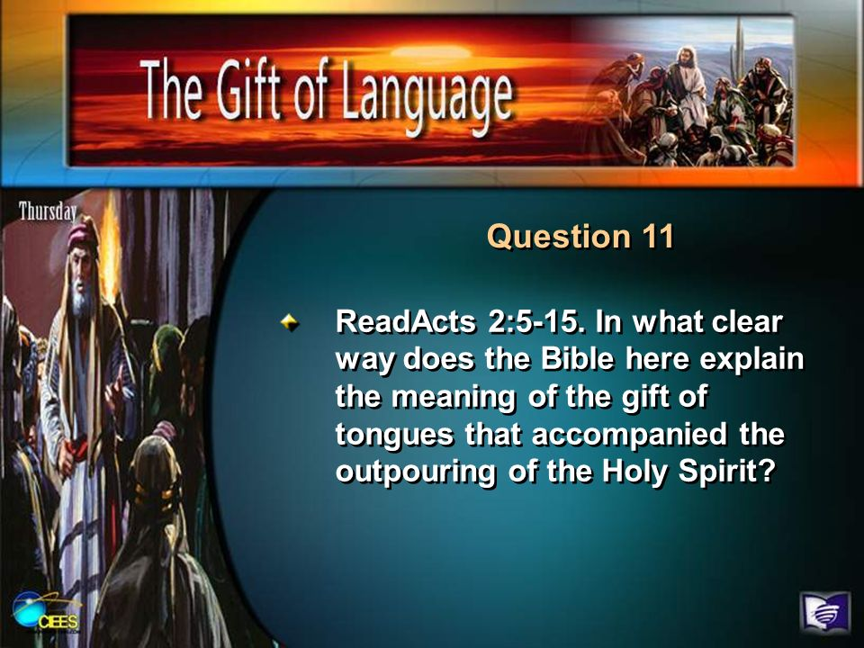 Question 11 ReadActs 2:5-15. In what clear way does the Bible here explain the meaning of the gift of tongues that accompanied the outpouring of the H
