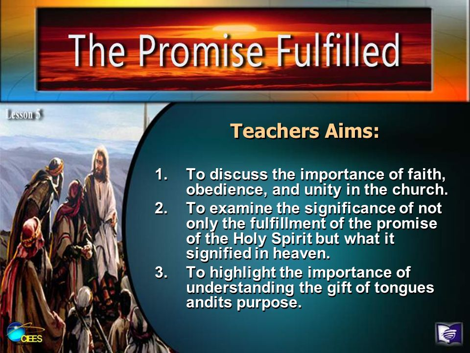 Teachers Aims: 1.To discuss the importance of faith, obedience, and unity in the church. 2.To examine the significance of not only the fulfillment of