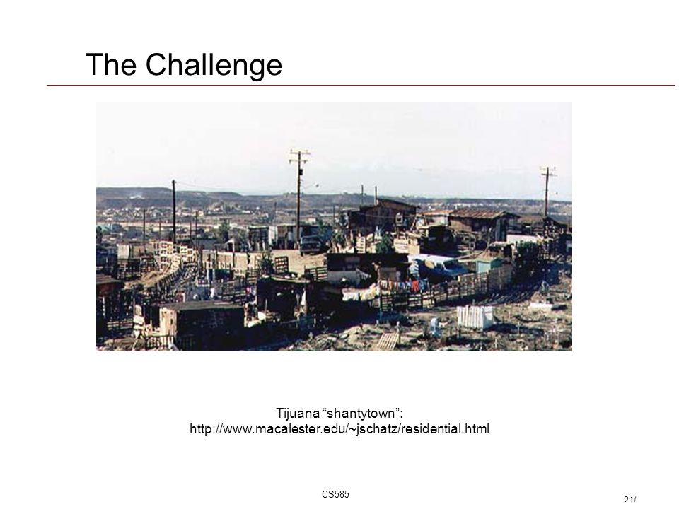 CS585 21/ Tijuana shantytown: http://www.macalester.edu/~jschatz/residential.html The Challenge