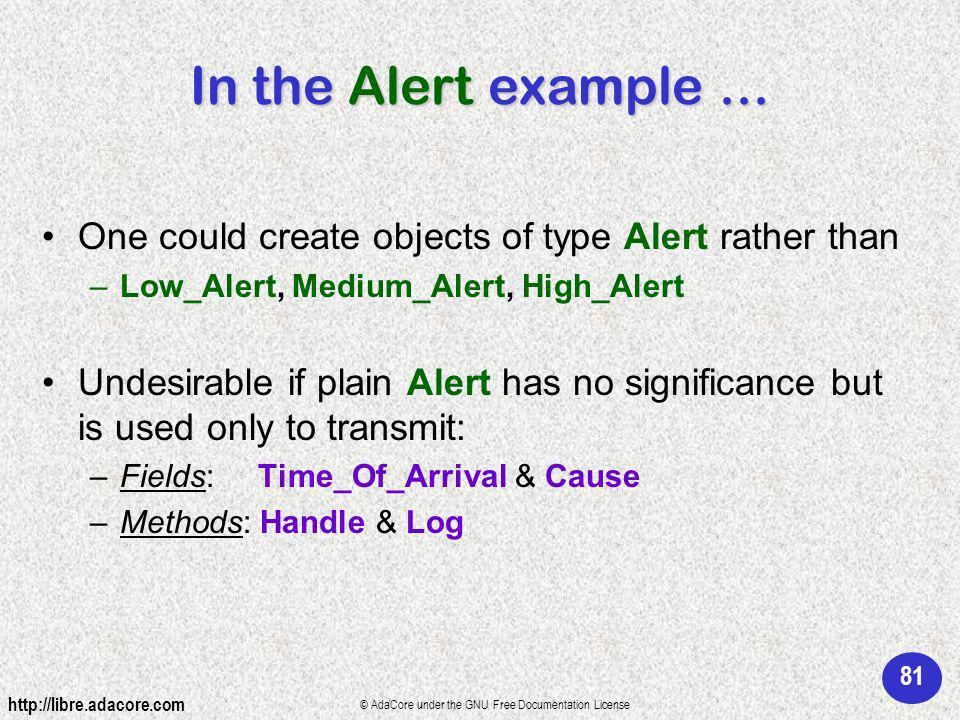 81 http://libre.adacore.com © AdaCore under the GNU Free Documentation License In the Alert example...