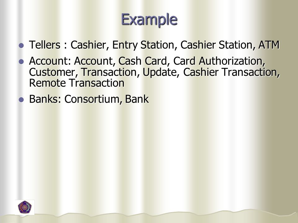 Example Tellers : Cashier, Entry Station, Cashier Station, ATM Tellers : Cashier, Entry Station, Cashier Station, ATM Account: Account, Cash Card, Car