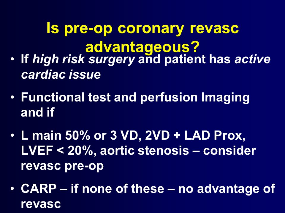 Is pre-op coronary revasc advantageous? If high risk surgery and patient has active cardiac issue Functional test and perfusion Imaging and if L main