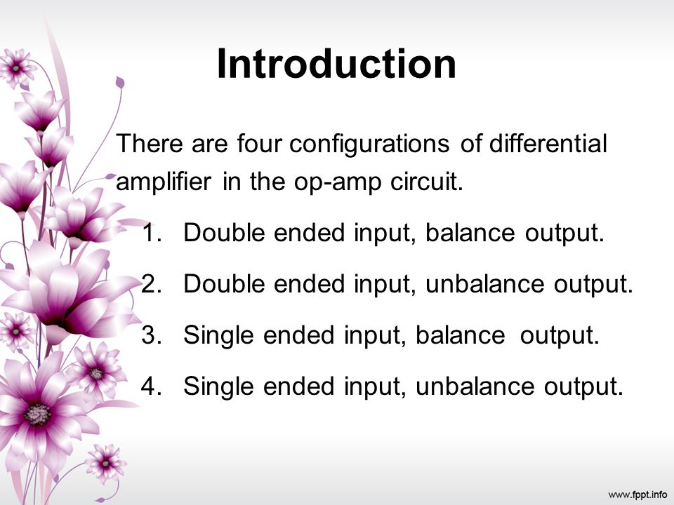 Introduction There are four configurations of differential amplifier in the op-amp circuit. 1. Double ended input, balance output. 2. Double ended inp