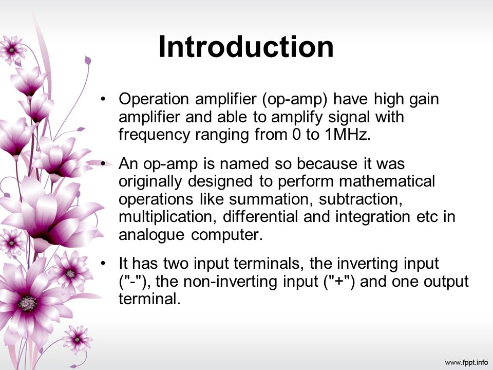 Introduction Operation amplifier (op-amp) have high gain amplifier and able to amplify signal with frequency ranging from 0 to 1MHz. An op-amp is name