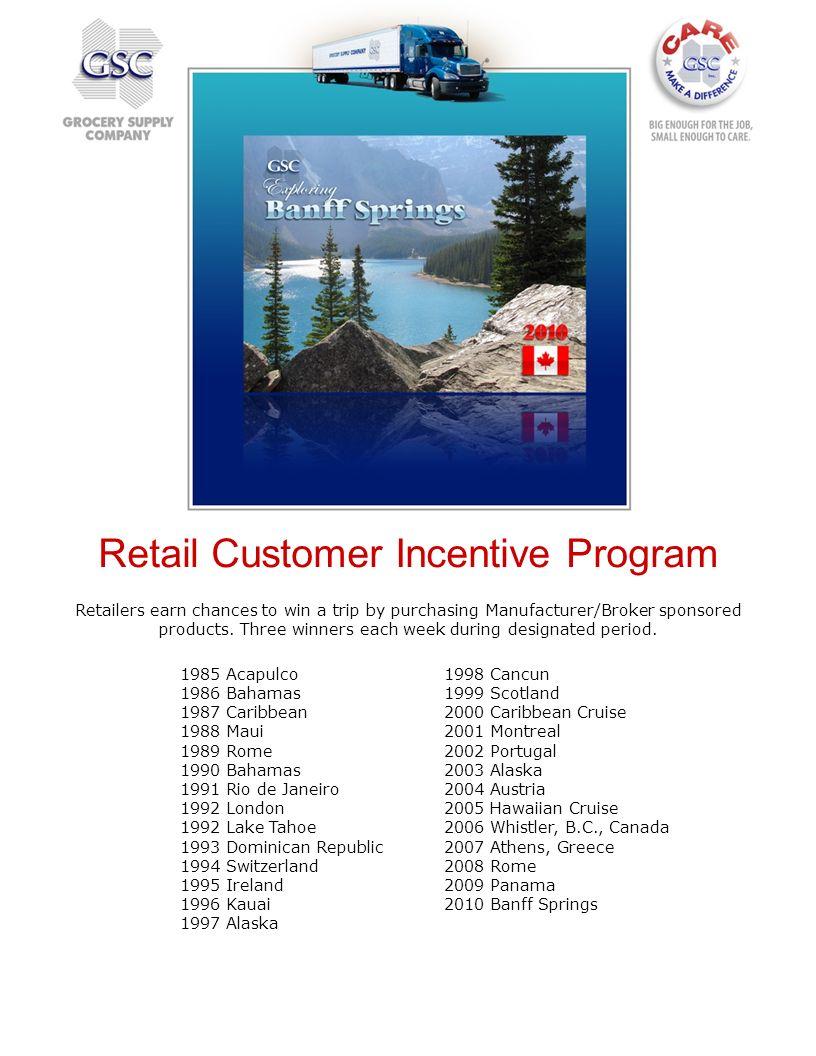 Retail Customer Incentive Program 1998 Cancun 1999 Scotland 2000 Caribbean Cruise 2001 Montreal 2002 Portugal 2003 Alaska 2004 Austria 2005 Hawaiian C