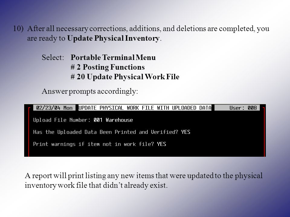 10)After all necessary corrections, additions, and deletions are completed, you are ready to Update Physical Inventory.