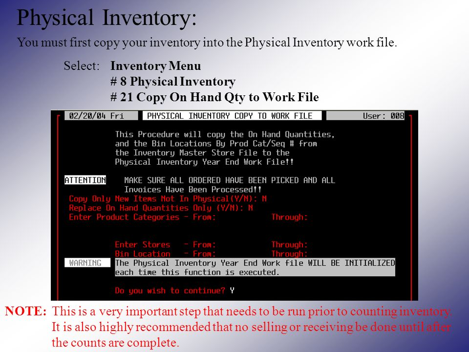 Physical Inventory: You must first copy your inventory into the Physical Inventory work file.
