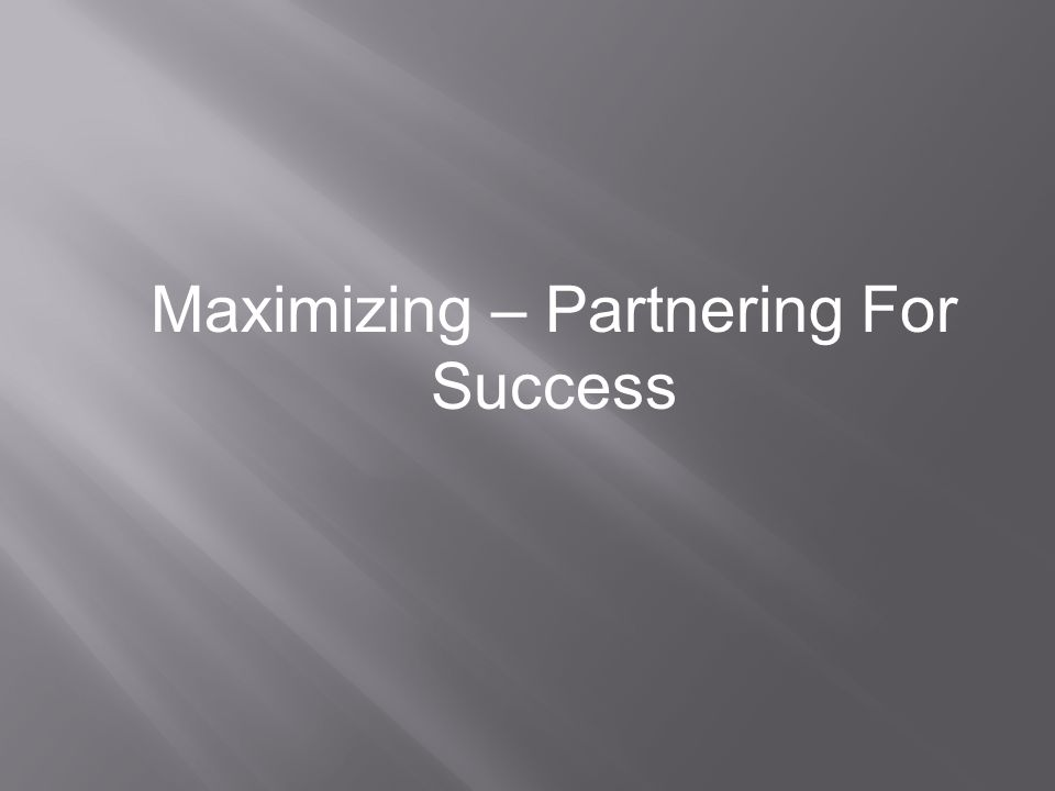 Maximizing – Partnering For Success
