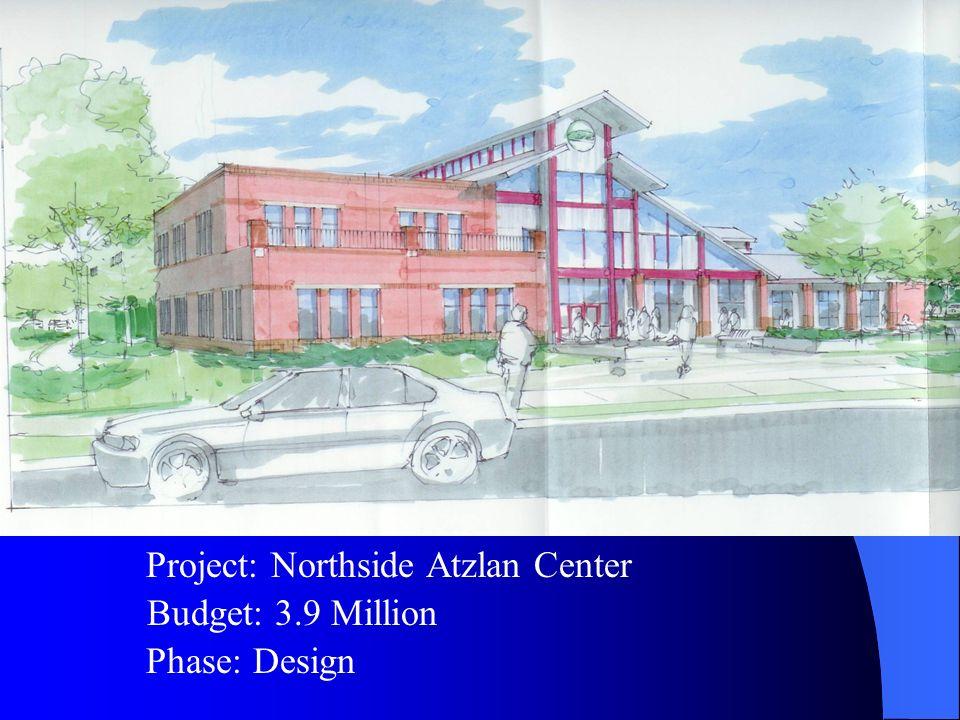 Budget: 3.9 Million Project: Northside Atzlan Center Phase: Design