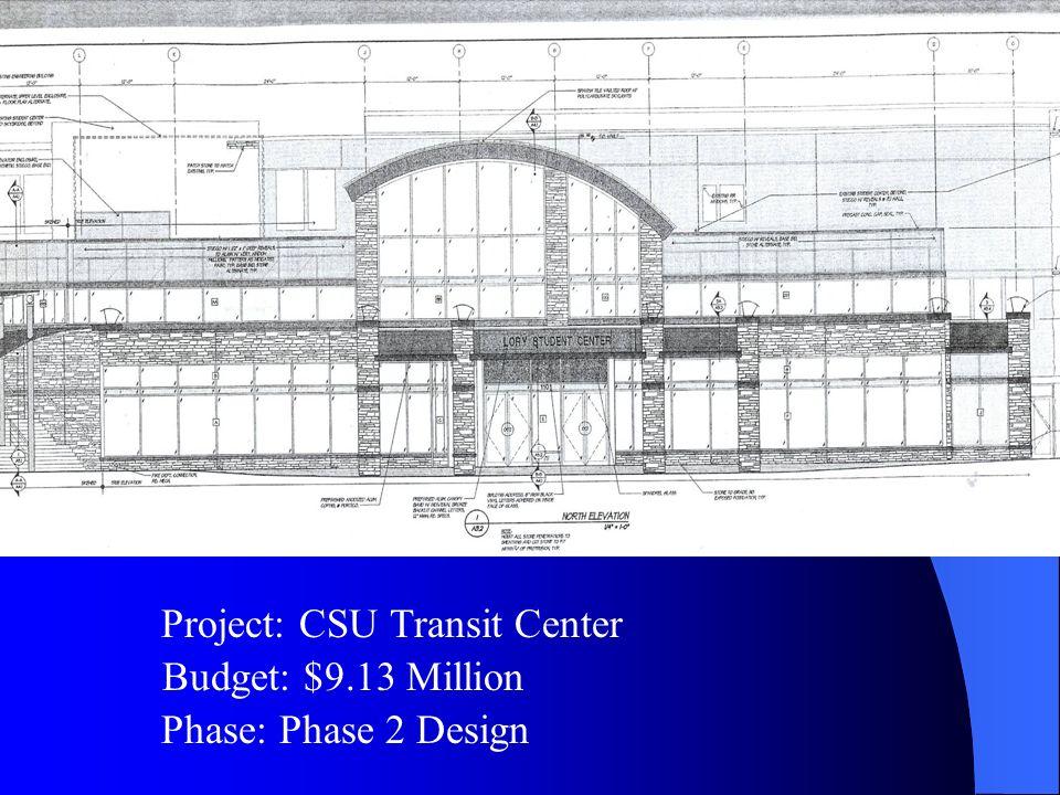 Budget: $9.13 Million Project: CSU Transit Center Phase: Phase 2 Design