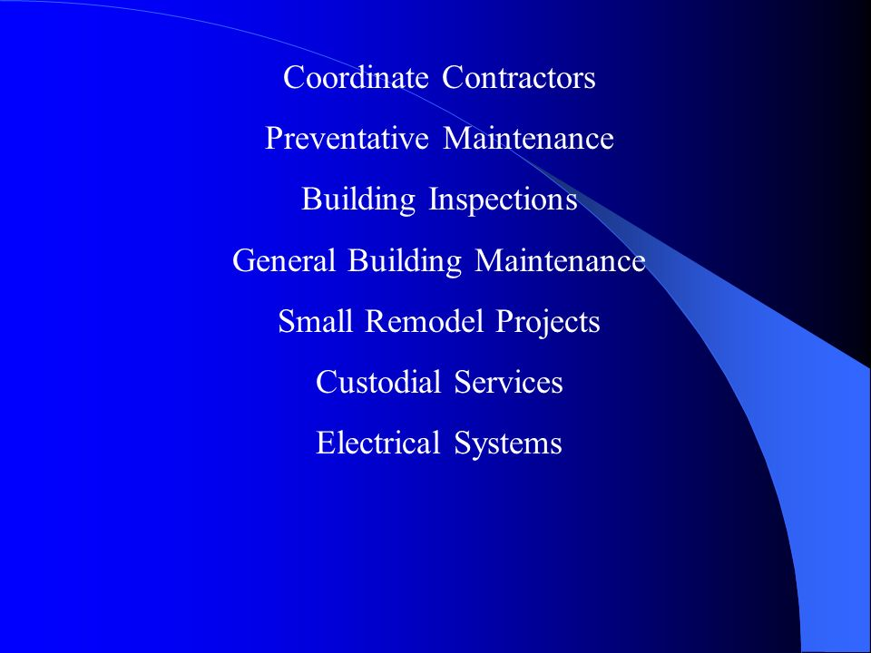 Coordinate Contractors Preventative Maintenance Building Inspections General Building Maintenance Small Remodel Projects Custodial Services Electrical Systems