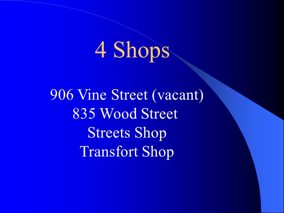 4 Shops 906 Vine Street (vacant) 835 Wood Street Streets Shop Transfort Shop