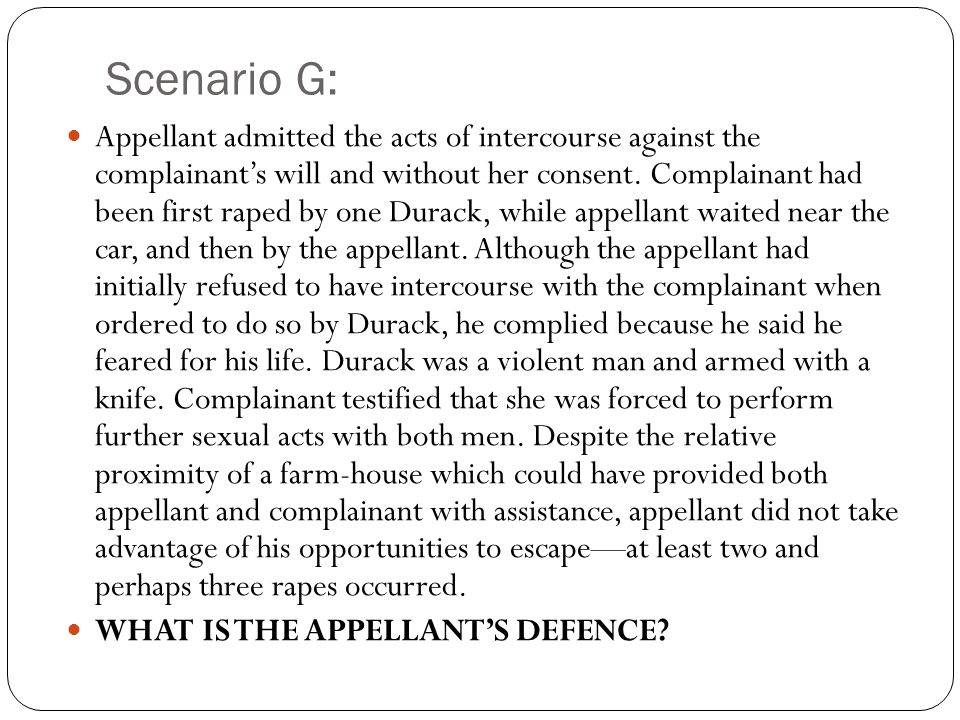 Scenario G: Appellant admitted the acts of intercourse against the complainants will and without her consent.