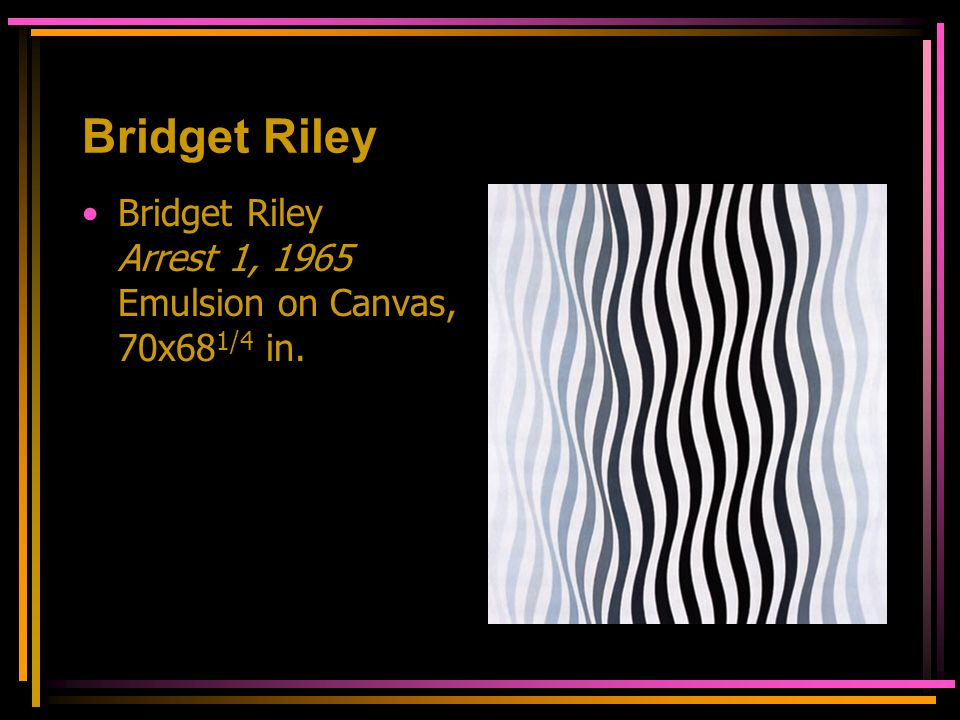 Bridget Riley Bridget Riley Arrest 1, 1965 Emulsion on Canvas, 70x68 1/4 in.