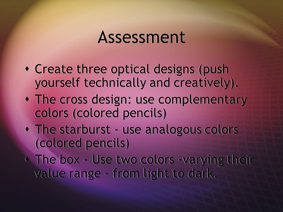 Assessment Create three optical designs (push yourself technically and creatively).