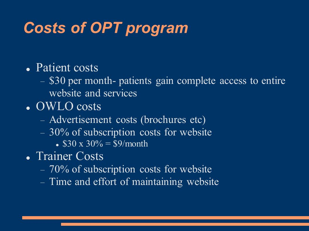 Costs of OPT program Patient costs $30 per month- patients gain complete access to entire website and services OWLO costs Advertisement costs (brochur