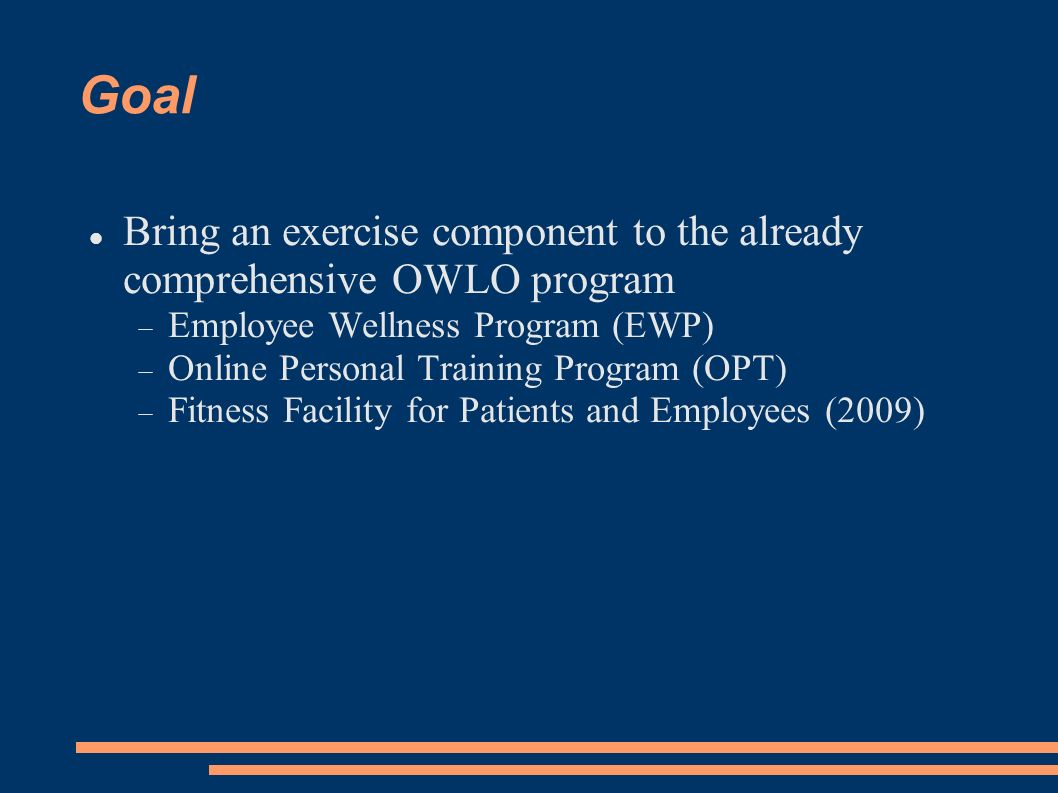 Goal Bring an exercise component to the already comprehensive OWLO program Employee Wellness Program (EWP) Online Personal Training Program (OPT) Fitn