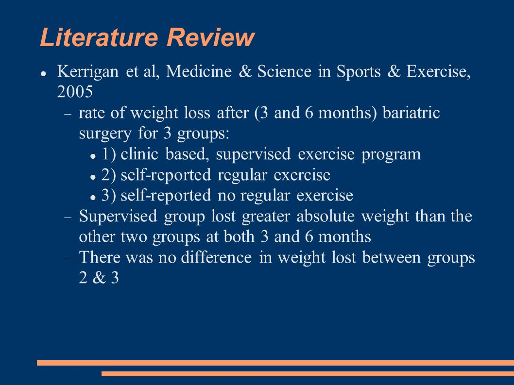 Literature Review Kerrigan et al, Medicine & Science in Sports & Exercise, 2005 rate of weight loss after (3 and 6 months) bariatric surgery for 3 gro